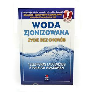 Woda zjonizowana. Życie bez chorób - T. Laucevicius, S. Więckowski
