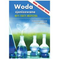 Woda zjonizowana. Mity, fakty, medycyna. H. Brodecka-Klecha. P.Jachimowicz
