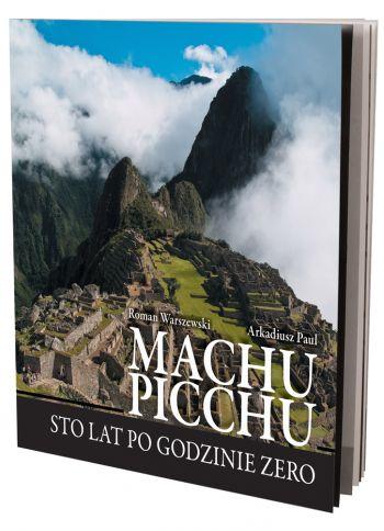 Machu Picchu. Sto lat po godzinie zero - R. Warszewski A. Paul